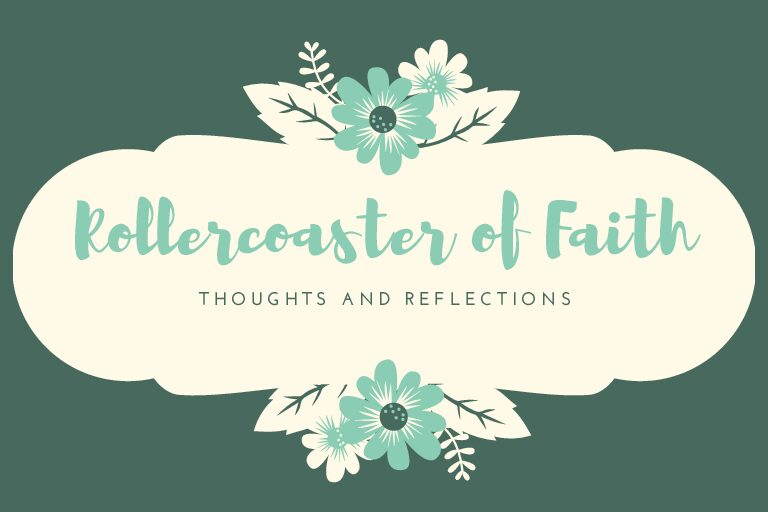 Rollercoaster of Faith: Thoughts and Reflections